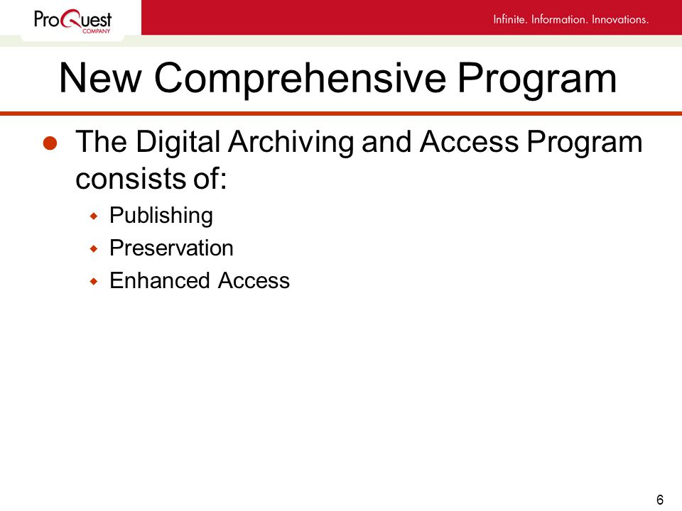 6 New Comprehensive Program l The Digital Archiving and Access Program consists of: w Publishing w Preservation w Enhanced Access