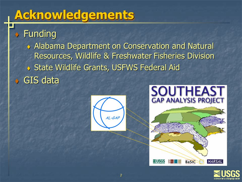 2 AcknowledgementsAcknowledgements  Funding  Alabama Department on Conservation and Natural Resources, Wildlife & Freshwater Fisheries Division  State Wildlife Grants, USFWS Federal Aid  GIS data