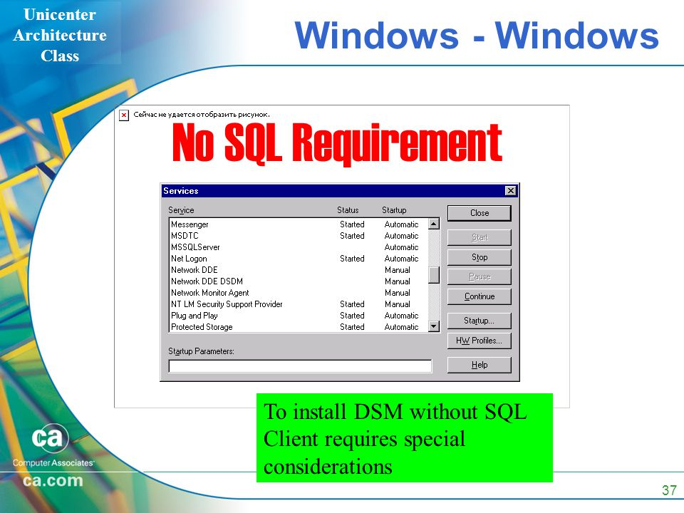 Unicenter Architecture Class 37 Windows - Windows No SQL Requirement To install DSM without SQL Client requires special considerations