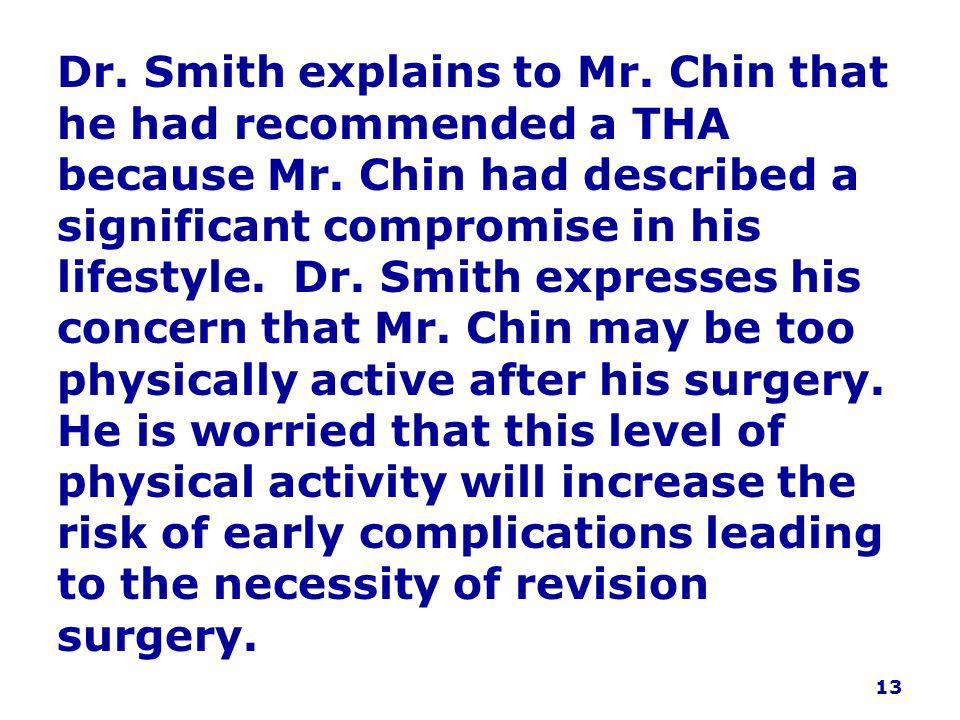 Dr. Smith explains to Mr. Chin that he had recommended a THA because Mr.
