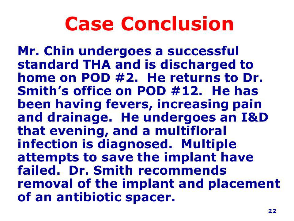 Case Conclusion Mr. Chin undergoes a successful standard THA and is discharged to home on POD #2.