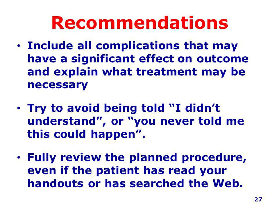 Recommendations Include all complications that may have a significant effect on outcome and explain what treatment may be necessary Try to avoid being told I didn't understand , or you never told me this could happen .