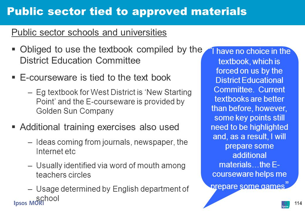 114 Public sector tied to approved materials Public sector schools and universities  Obliged to use the textbook compiled by the District Education C