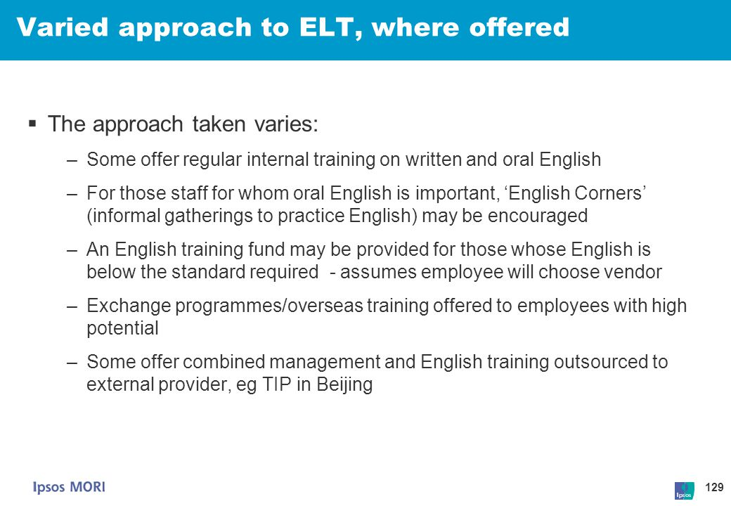 129 Varied approach to ELT, where offered  The approach taken varies: –Some offer regular internal training on written and oral English –For those st