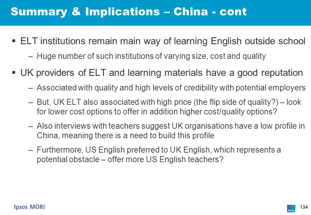 134 Summary & Implications – China - cont  ELT institutions remain main way of learning English outside school –Huge number of such institutions of v