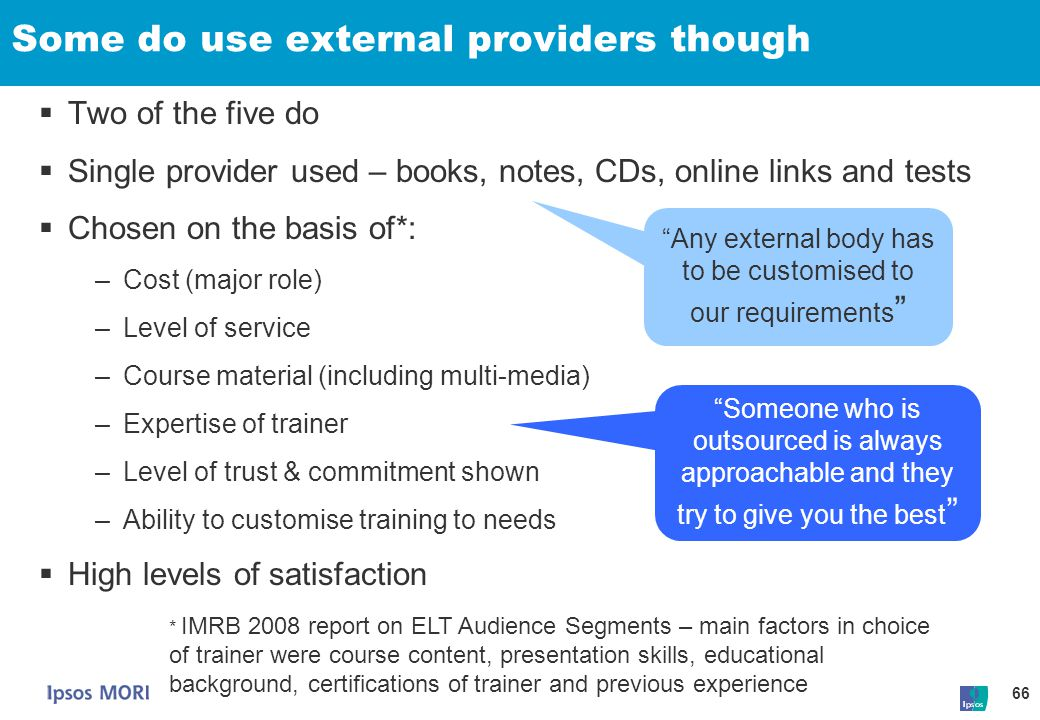 66 Some do use external providers though  Two of the five do  Single provider used – books, notes, CDs, online links and tests  Chosen on the basis