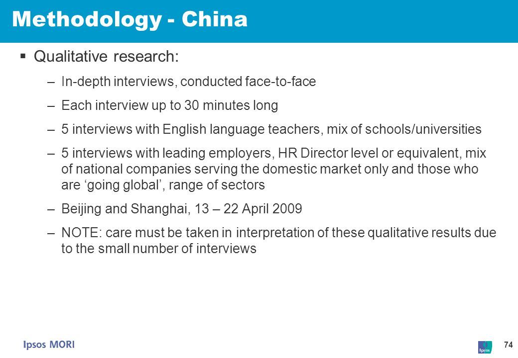 74 Methodology - China  Qualitative research: –In-depth interviews, conducted face-to-face –Each interview up to 30 minutes long –5 interviews with E