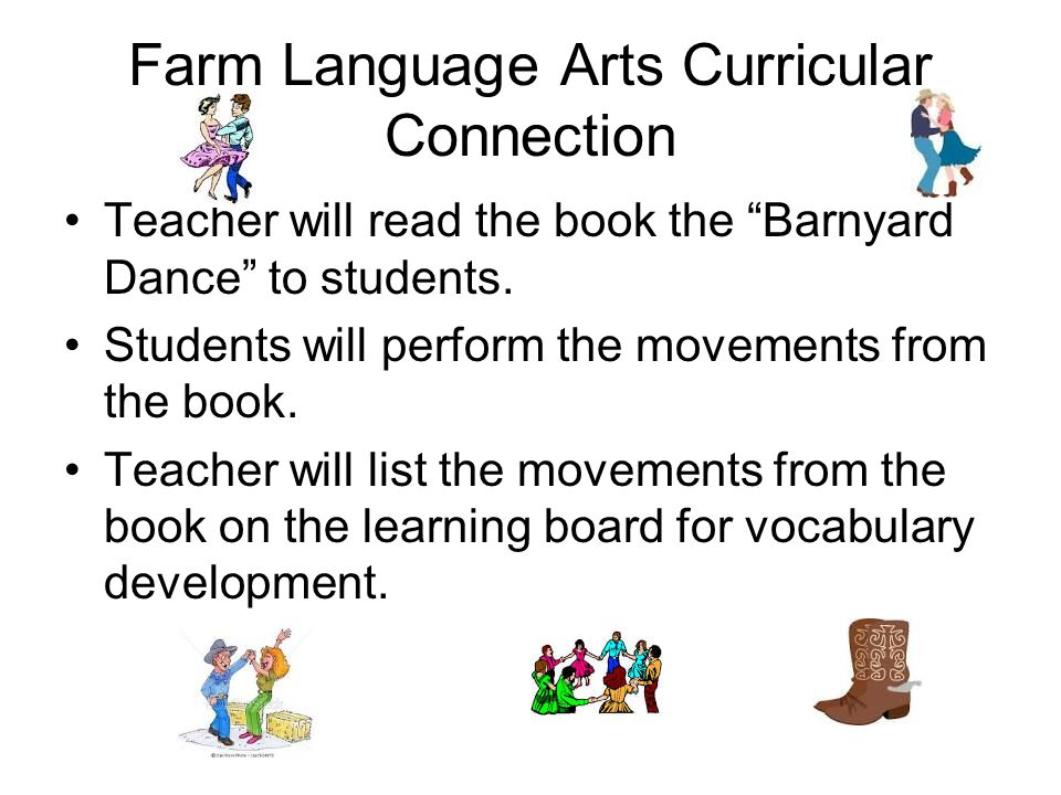 Farm Language Arts Curricular Connection Teacher will read the book the Barnyard Dance to students.
