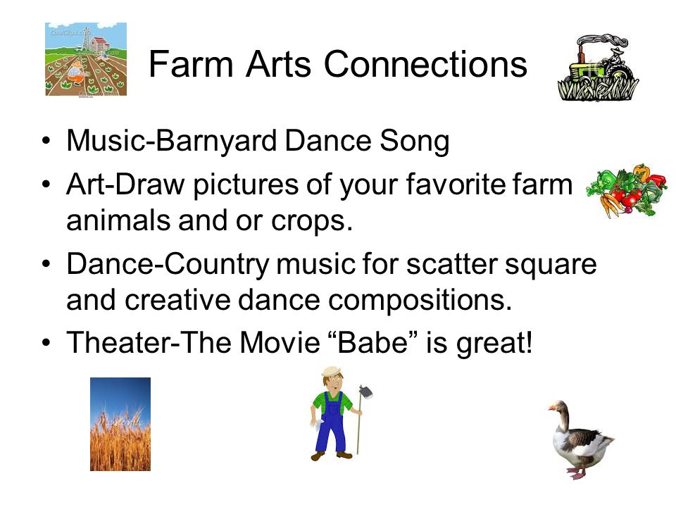 Farm Arts Connections Music-Barnyard Dance Song Art-Draw pictures of your favorite farm animals and or crops.