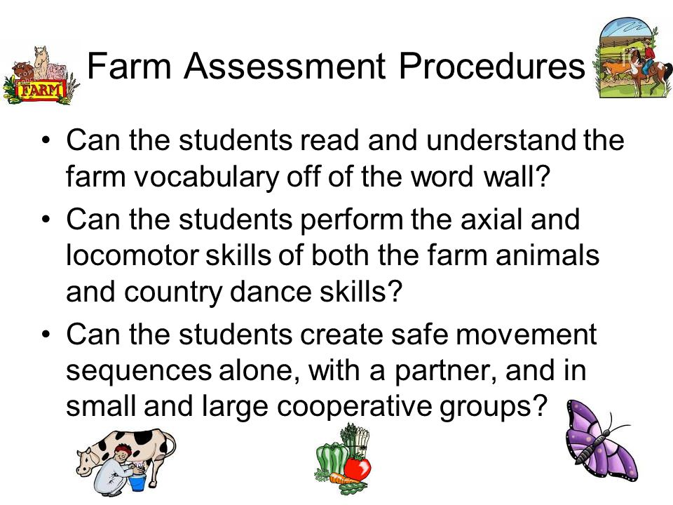 Farm Assessment Procedures Can the students read and understand the farm vocabulary off of the word wall.
