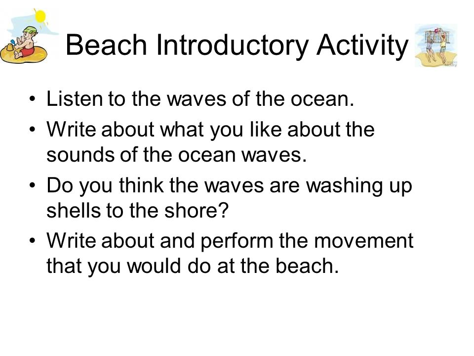 Beach Introductory Activity Listen to the waves of the ocean.