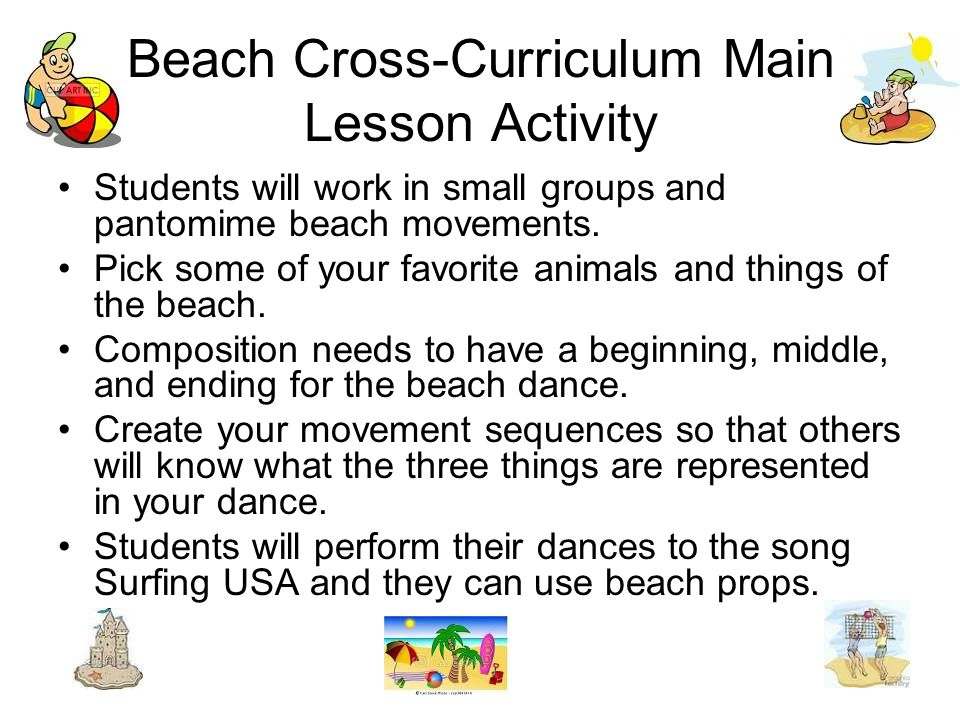 Beach Cross-Curriculum Main Lesson Activity Students will work in small groups and pantomime beach movements.