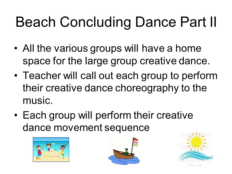 Beach Concluding Dance Part II All the various groups will have a home space for the large group creative dance.