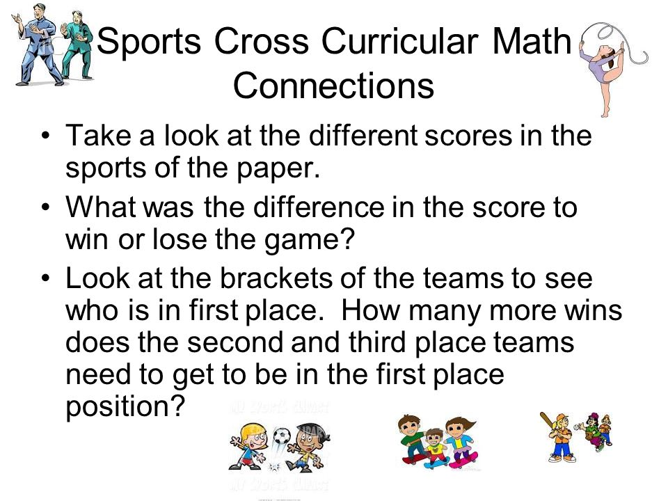 Sports Cross Curricular Math Connections Take a look at the different scores in the sports of the paper.
