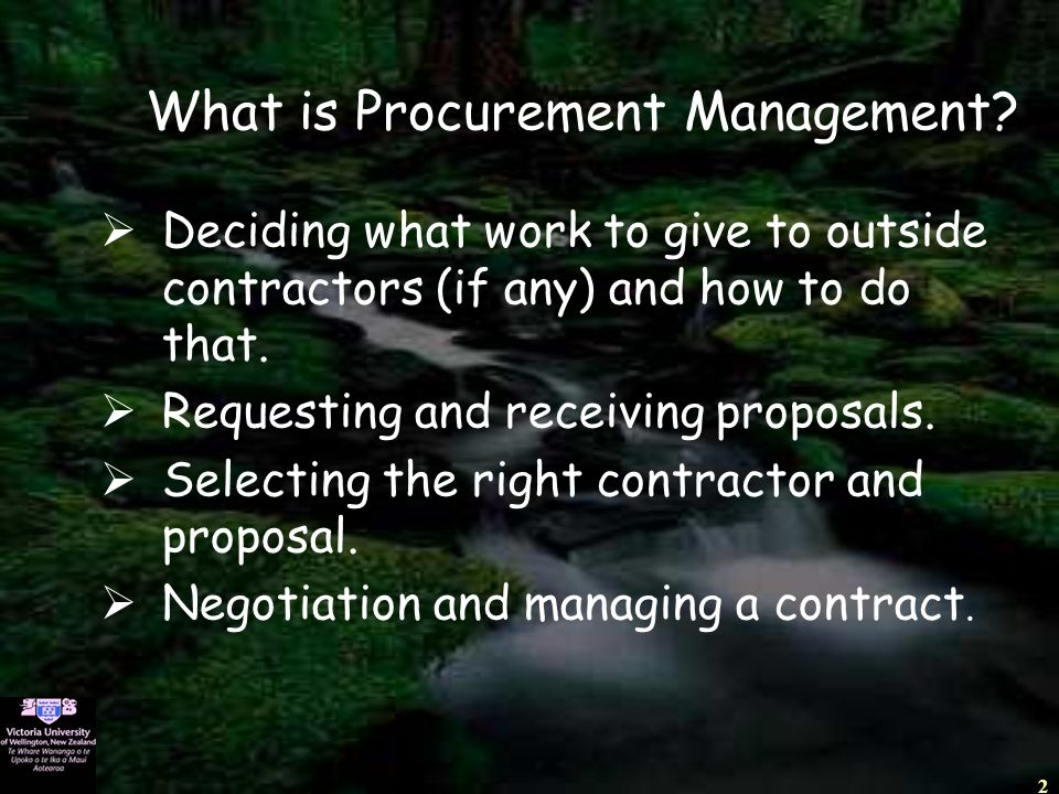 2 What is Procurement Management?  Deciding what work to give to outside contractors (if any) and how to do that.  Requesting and receiving proposal