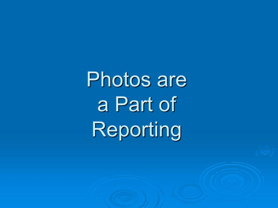 Photos are a Part of Reporting
