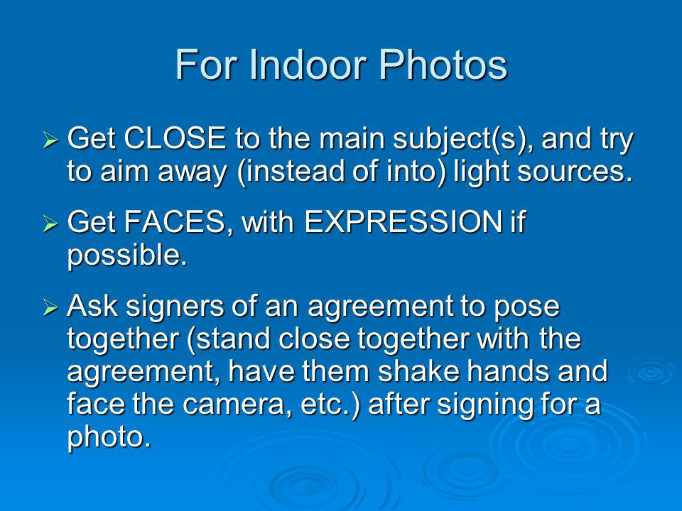 For Indoor Photos  Get CLOSE to the main subject(s), and try to aim away (instead of into) light sources.