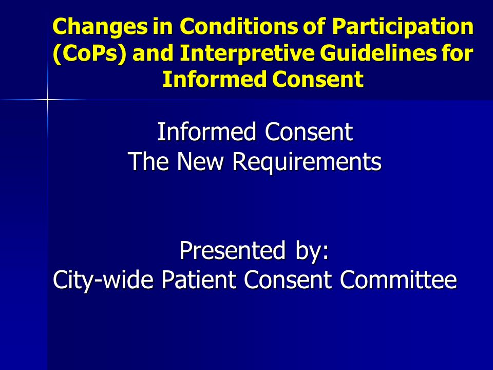 Changes in Conditions of Participation (CoPs) and Interpretive Guidelines for Informed Consent Informed Consent The New Requirements Presented by: Cit