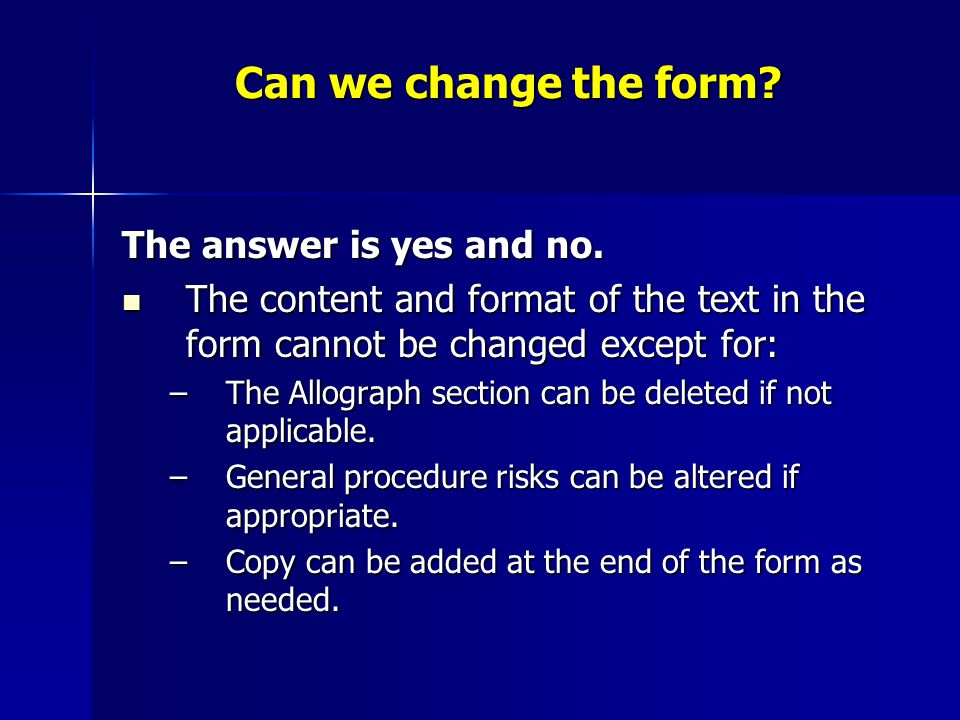 Can we change the form? The answer is yes and no. The content and format of the text in the form cannot be changed except for: The content and format
