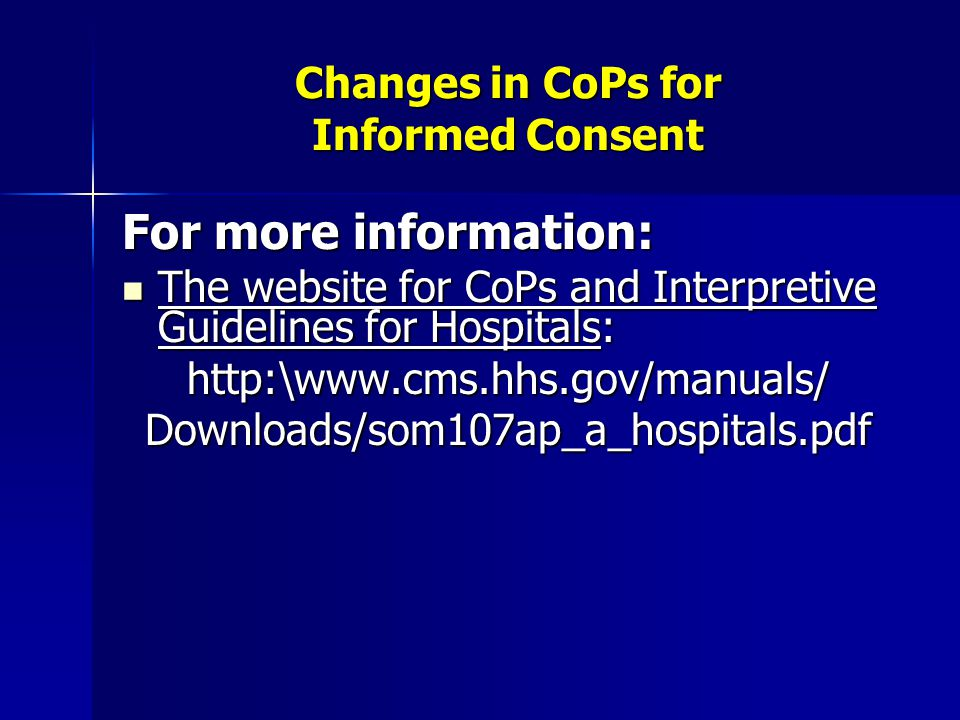 Changes in CoPs for Informed Consent For more information: The website for CoPs and Interpretive Guidelines for Hospitals: The website for CoPs and In