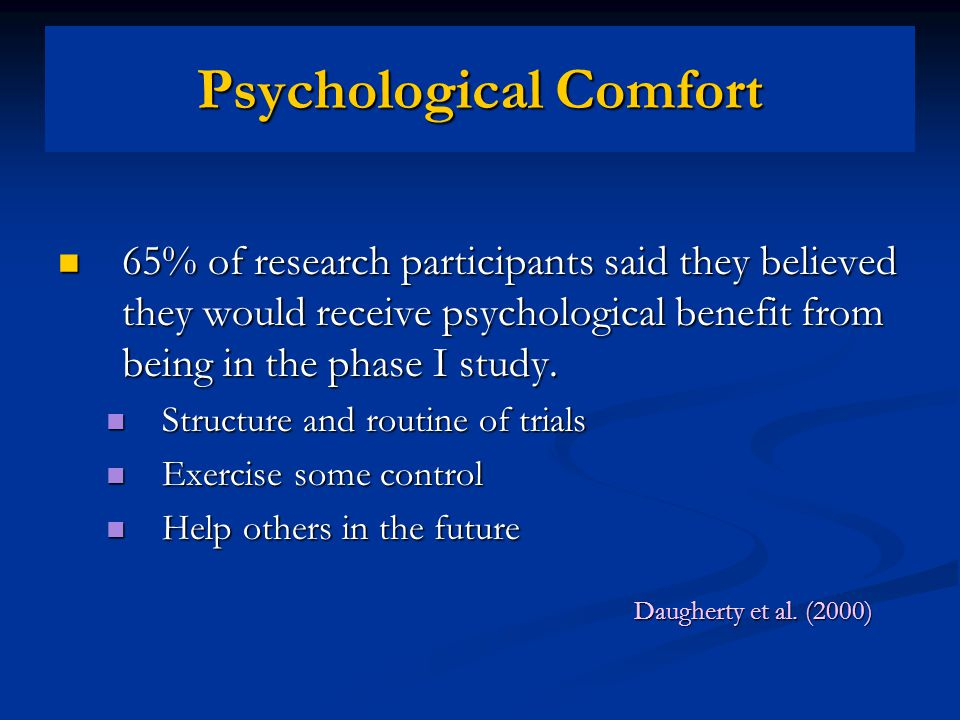 65% of research participants said they believed they would receive psychological benefit from being in the phase I study.
