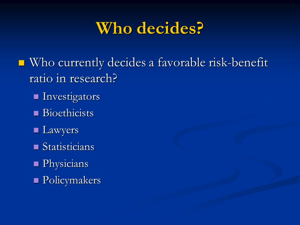 Who decides. Who currently decides a favorable risk-benefit ratio in research.