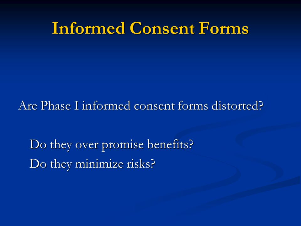 Informed Consent Forms Are Phase I informed consent forms distorted.