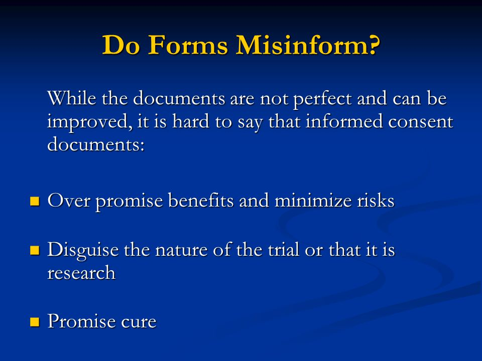 Do Forms Misinform? While the documents are not perfect and can be improved, it is hard to say that informed consent documents: Over promise benefits