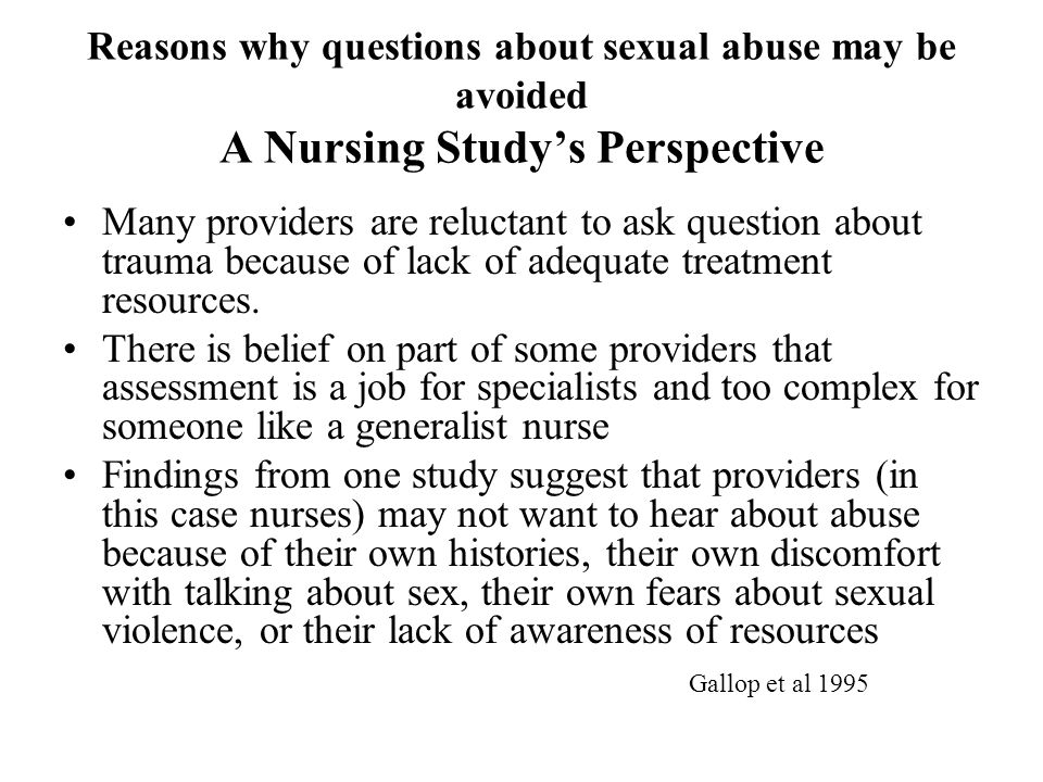 Reasons why questions about sexual abuse may be avoided A Nursing Study's Perspective Many providers are reluctant to ask question about trauma becaus