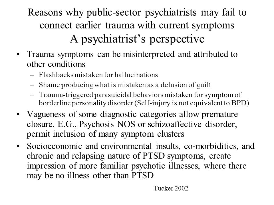 Reasons why public-sector psychiatrists may fail to connect earlier trauma with current symptoms A psychiatrist's perspective Trauma symptoms can be m