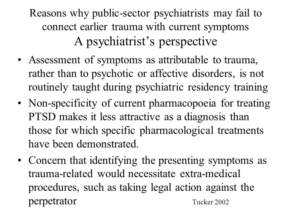 Reasons why public-sector psychiatrists may fail to connect earlier trauma with current symptoms A psychiatrist's perspective Assessment of symptoms a