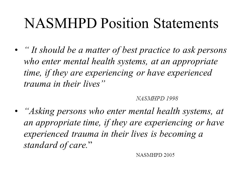 """NASMHPD Position Statements """" It should be a matter of best practice to ask persons who enter mental health systems, at an appropriate time, if they a"""