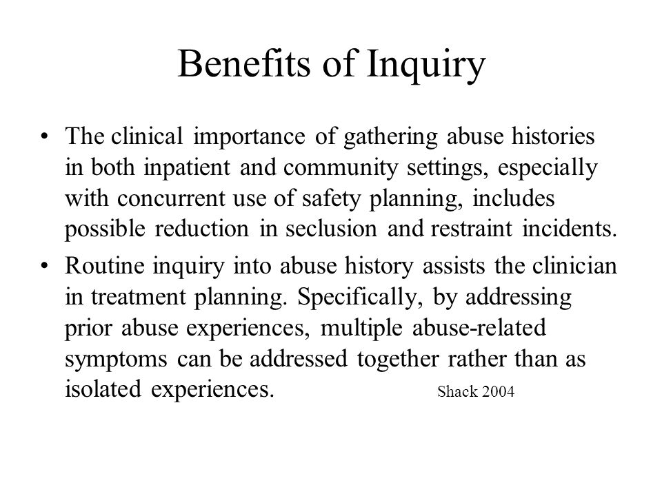 Benefits of Inquiry The clinical importance of gathering abuse histories in both inpatient and community settings, especially with concurrent use of s