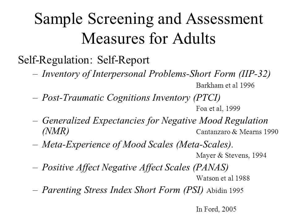 Sample Screening and Assessment Measures for Adults Self-Regulation: Self-Report –Inventory of Interpersonal Problems-Short Form (IIP-32) Barkham et a