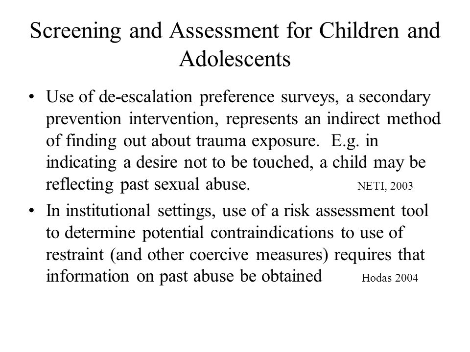 Screening and Assessment for Children and Adolescents Use of de-escalation preference surveys, a secondary prevention intervention, represents an indi