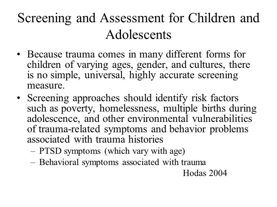Screening and Assessment for Children and Adolescents Because trauma comes in many different forms for children of varying ages, gender, and cultures,