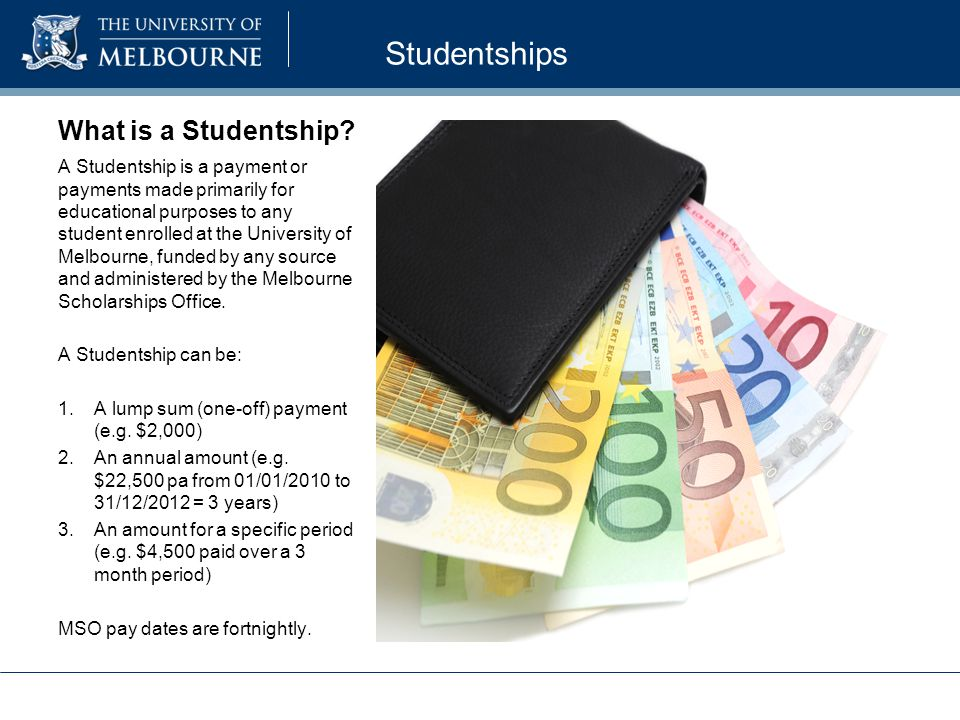 What is a Studentship? Studentships A Studentship is a payment or payments made primarily for educational purposes to any student enrolled at the Univ