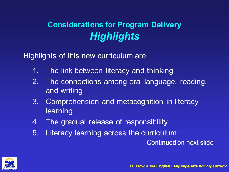 D. How is the English Language Arts IRP organized? Considerations for Program Delivery Highlights Highlights of this new curriculum are 1.The link bet