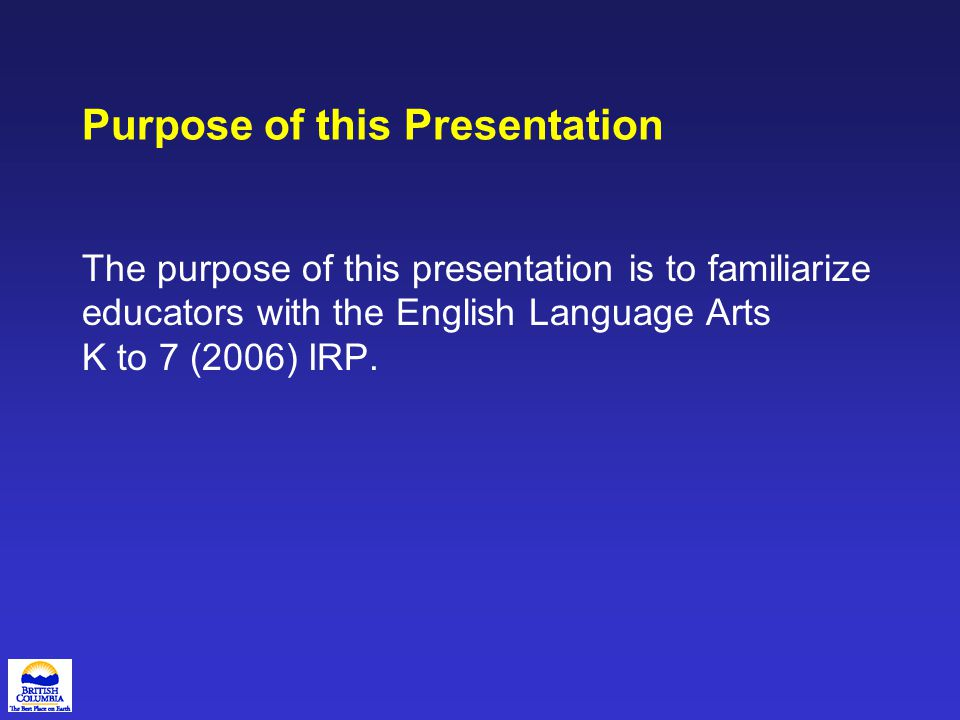 Organization of this Presentation There are five sections in this presentation A.Why was the English Language Arts (ELA) K to 7 curriculum (1996) revised.