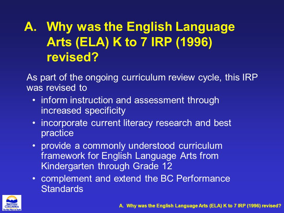 3.Prescribed Learning Outcomes (PLOs) The Prescribed Learning Outcomes section includes all the English Language Arts K to 7 PLOs by grade and curriculum organizer.