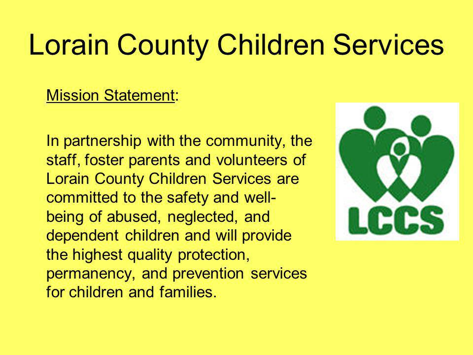 Lorain County Children Services Mission Statement: In partnership with the community, the staff, foster parents and volunteers of Lorain County Childr