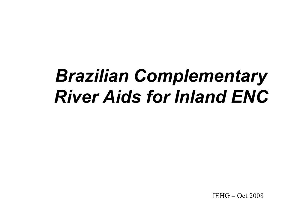 Brazilian Complementary River Aids for Inland ENC IEHG – Oct 2008