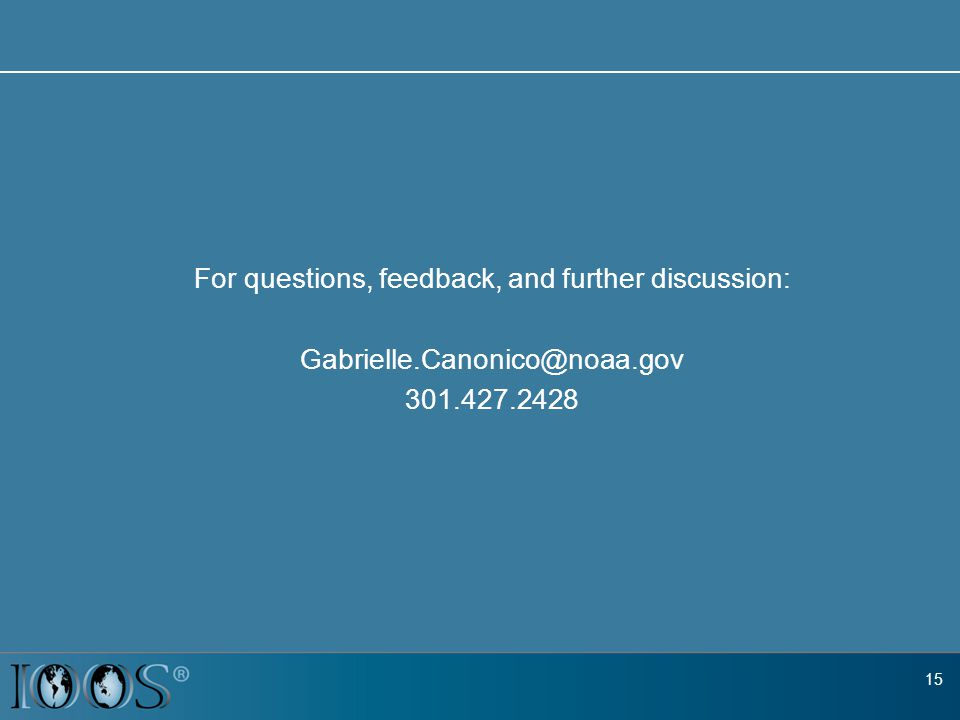 15 For questions, feedback, and further discussion: Gabrielle.Canonico@noaa.gov 301.427.2428