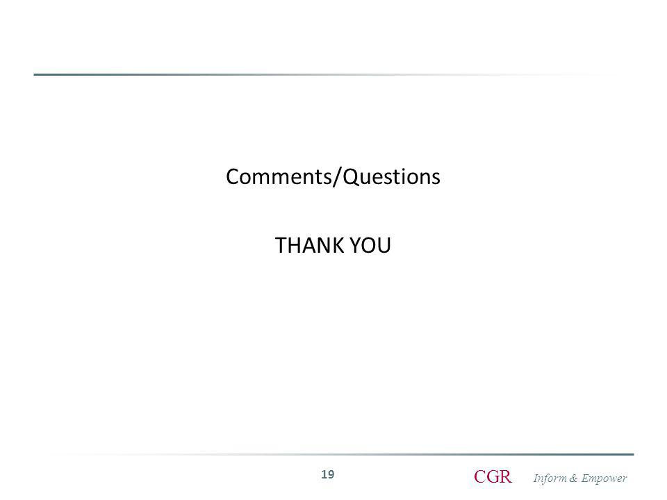 Inform & Empower CGR Comments/Questions THANK YOU 19