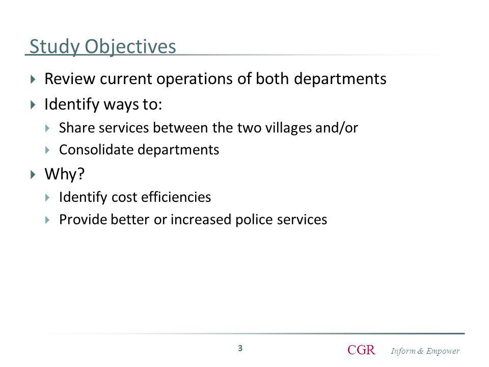 Inform & Empower CGR Option 4 – Create Single Consolidated Department (1)  Develop a Section 121-a consolidated department  No existing models, but clearly allowed by law  Villages create a single department that serves both villages  Officers can remain as employees of their current villages  Chief can deploy officers between villages as needed  Joint costs split by a formula – Chief, Chief's car, etc.