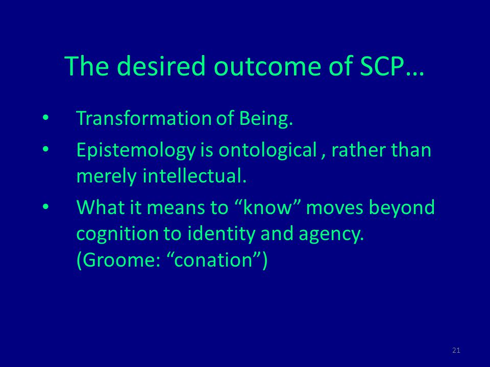 21 The desired outcome of SCP… Transformation of Being.