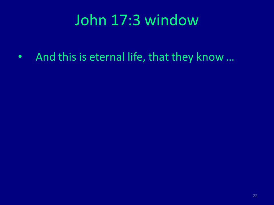 22 John 17:3 window And this is eternal life, that they know …