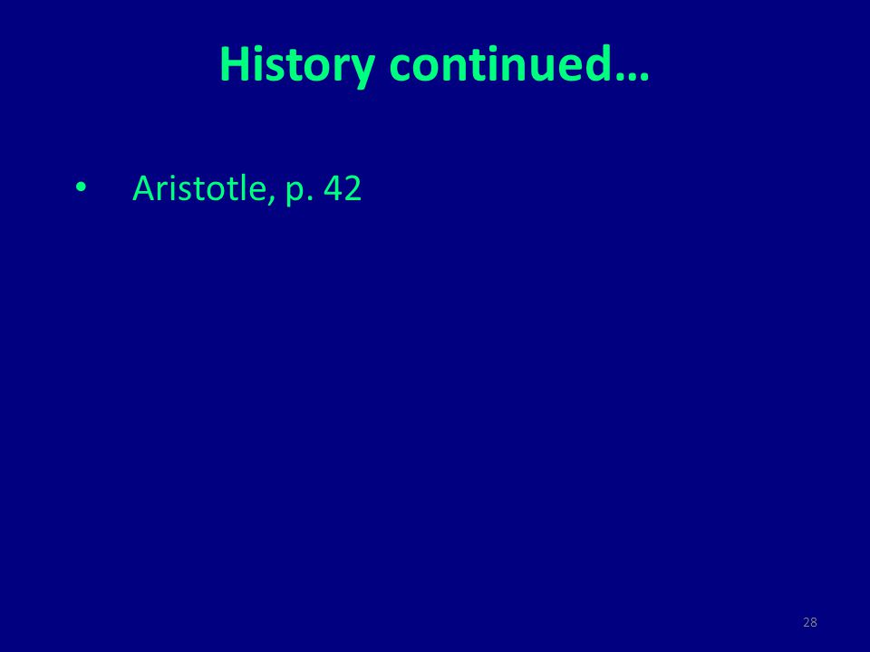 28 History continued… Aristotle, p. 42