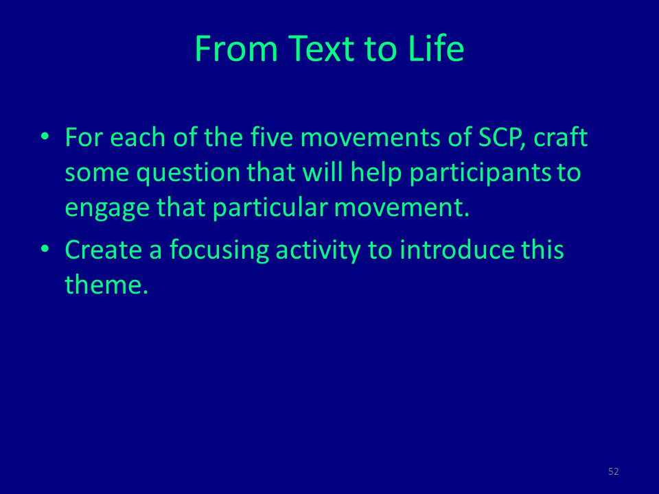 52 From Text to Life For each of the five movements of SCP, craft some question that will help participants to engage that particular movement.