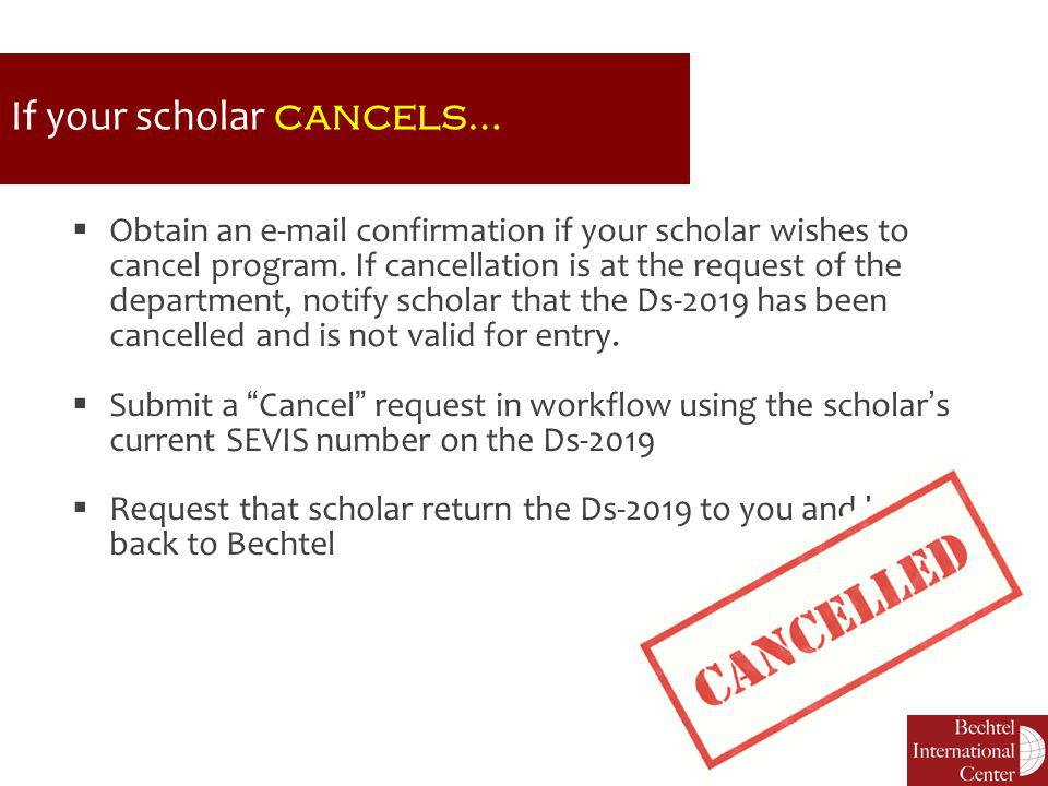 If your scholar cancels…  Obtain an e-mail confirmation if your scholar wishes to cancel program. If cancellation is at the request of the department